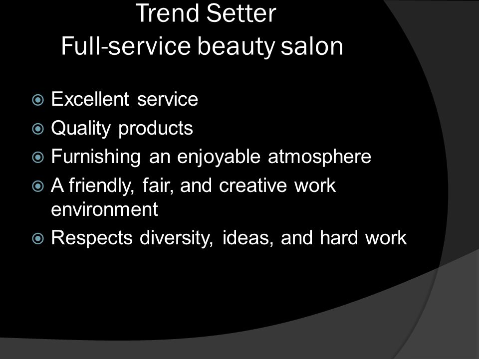 Trend Setter Full-service beauty salon Excellent service Quality products Furnishing an enjoyable atmosphere A friendly, fair, and creative work environment Respects diversity, ideas, and hard work