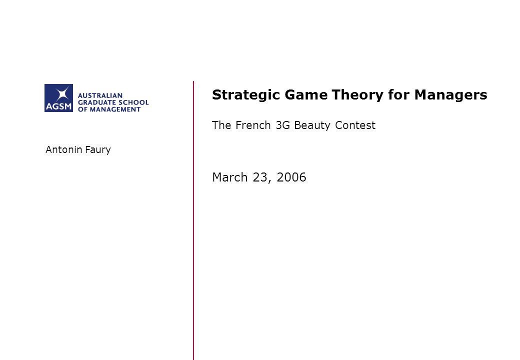 Strategic Game Theory for Managers The French 3G Beauty Contest March 23, 2006 Antonin Faury