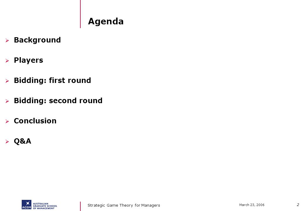 2 March 23, 2006 Strategic Game Theory for Managers Agenda Background Players Bidding: first round Bidding: second round Conclusion Q&A