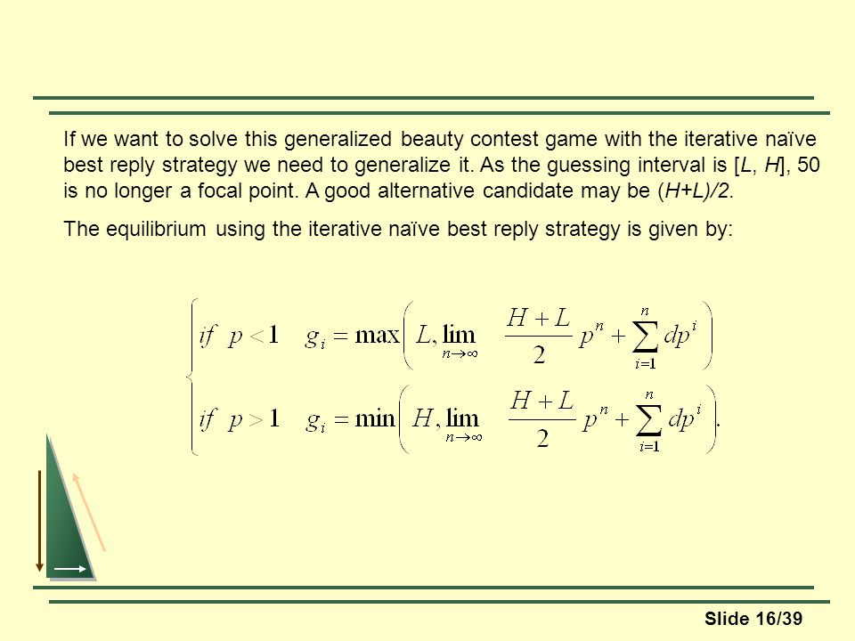 Slide 16/39 If we want to solve this generalized beauty contest game with the iterative naïve best reply strategy we need to generalize it.