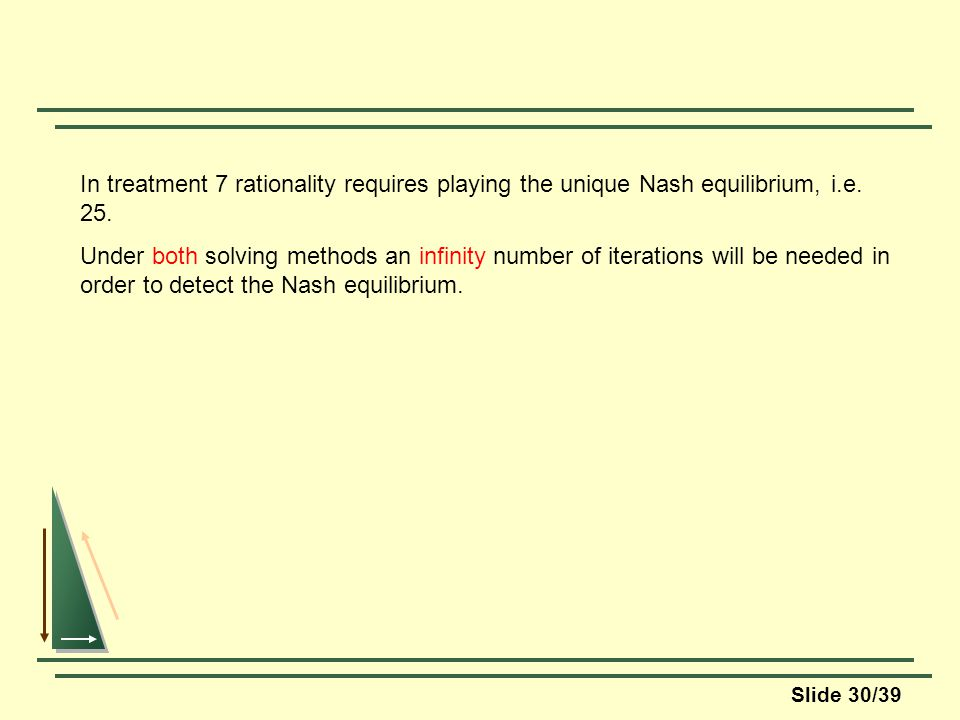 Slide 30/39 In treatment 7 rationality requires playing the unique Nash equilibrium, i.e.