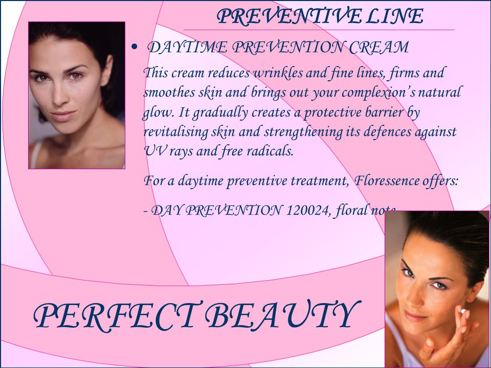 PERFECT BEAUTY PREVENTIVE LINE DAYTIME PREVENTION CREAM This cream reduces wrinkles and fine lines, firms and smoothes skin and brings out your complexions natural glow.