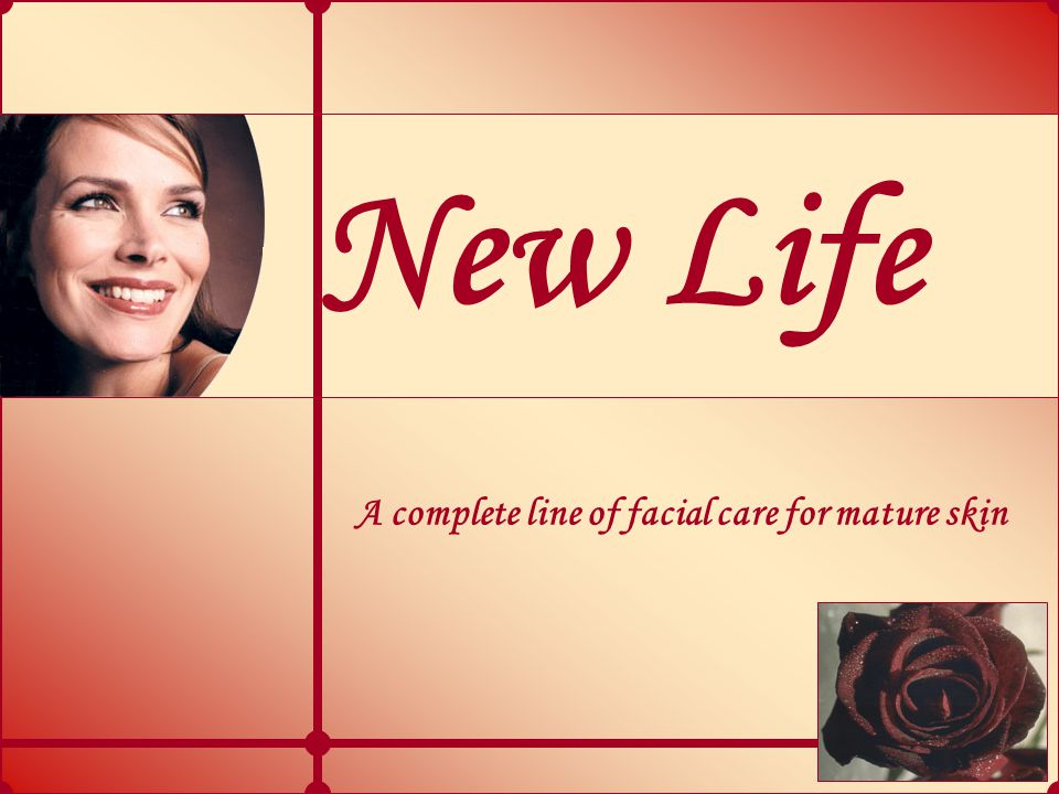 New Life A complete line of facial care for mature skin