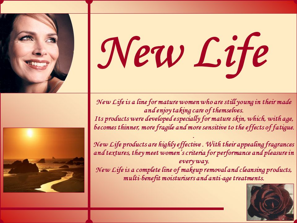 New Life New Life is a line for mature women who are still young in their made and enjoy taking care of themselves.