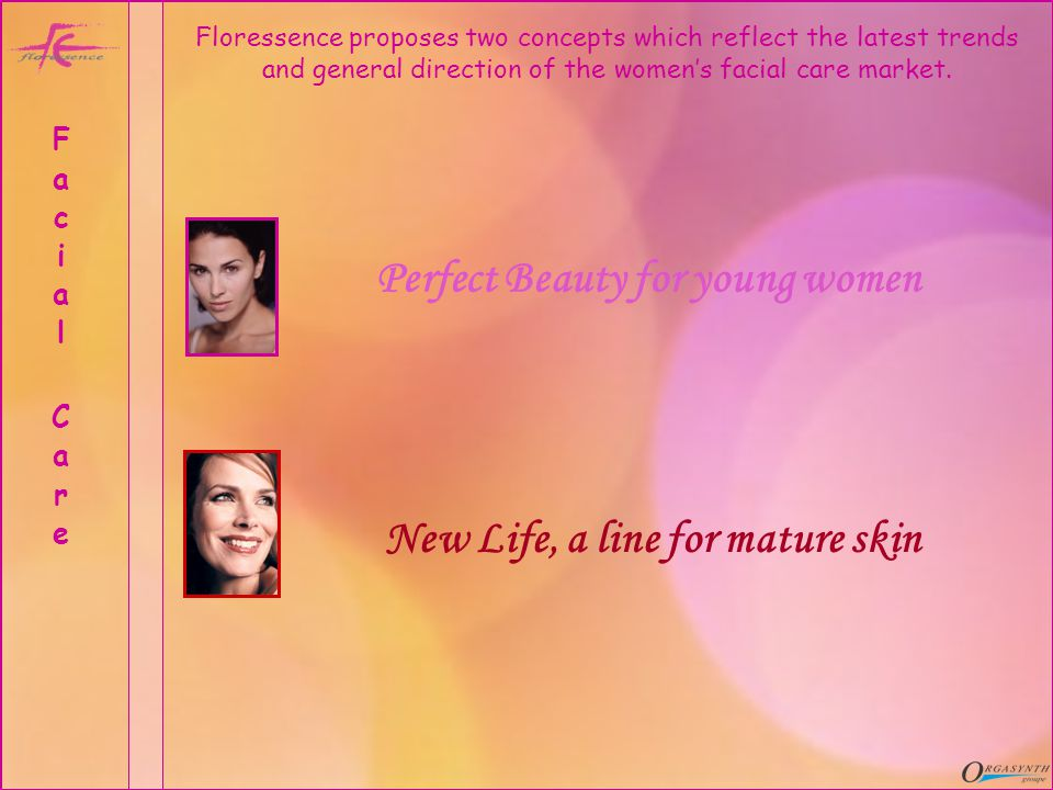 Perfect Beauty for young women New Life, a line for mature skin Facial CareFacial Care Floressence proposes two concepts which reflect the latest trends and general direction of the womens facial care market.