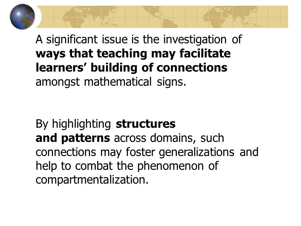A significant issue is the investigation of ways that teaching may facilitate learners building of connections amongst mathematical signs.