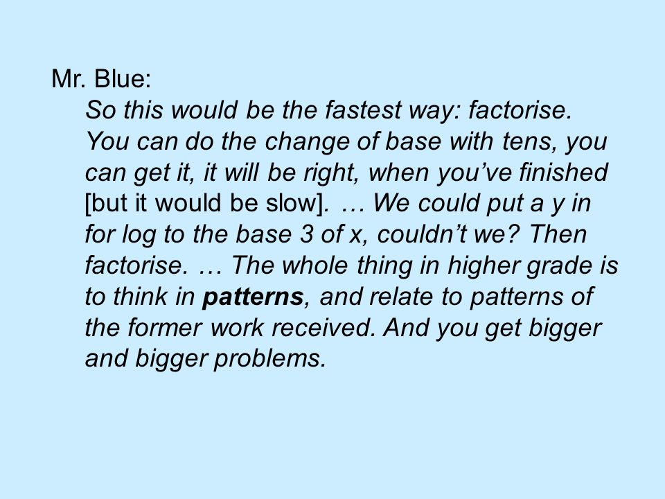 Mr. Blue: So this would be the fastest way: factorise.