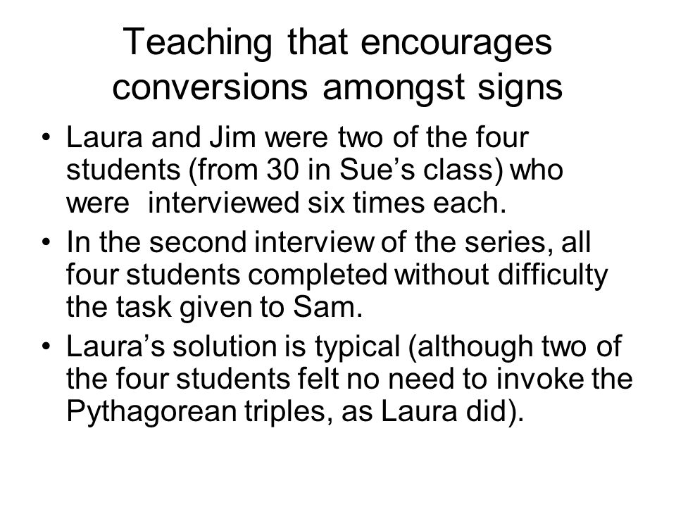Teaching that encourages conversions amongst signs Laura and Jim were two of the four students (from 30 in Sues class) who were interviewed six times each.