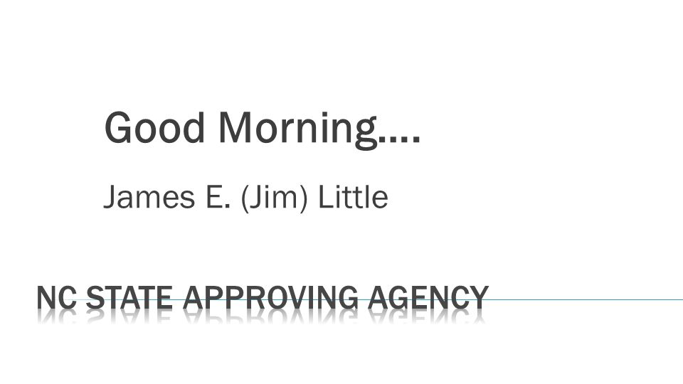 Good Morning…. James E. (Jim) Little