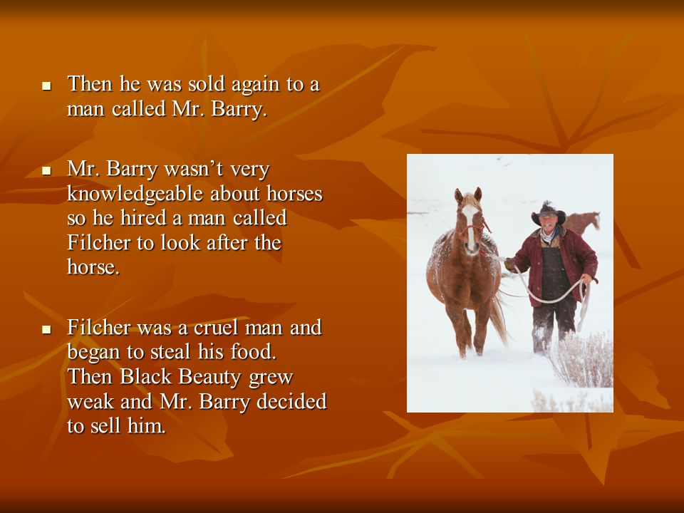Then he was sold again to a man called Mr. Barry.