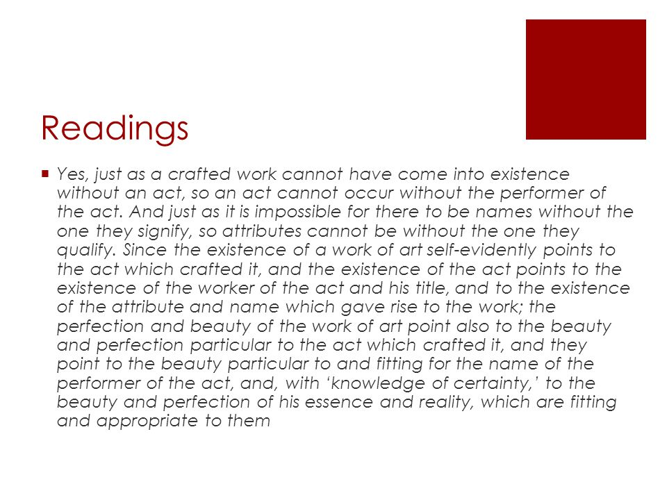 Readings Yes, just as a crafted work cannot have come into existence without an act, so an act cannot occur without the performer of the act.