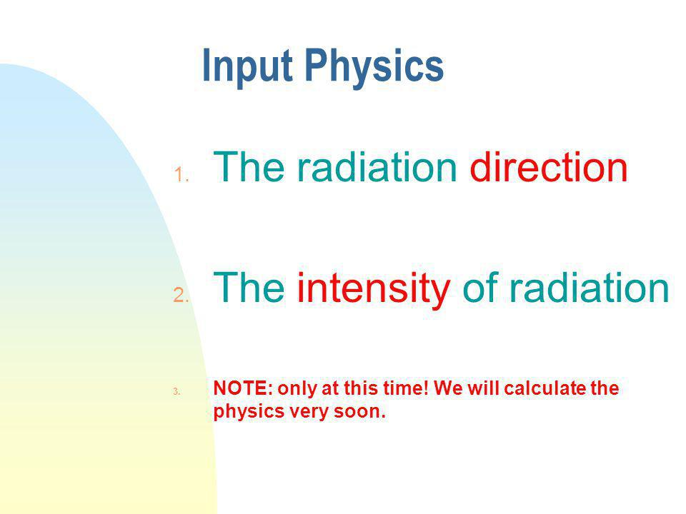Input Physics 1. The radiation direction 2. The intensity of radiation 3.