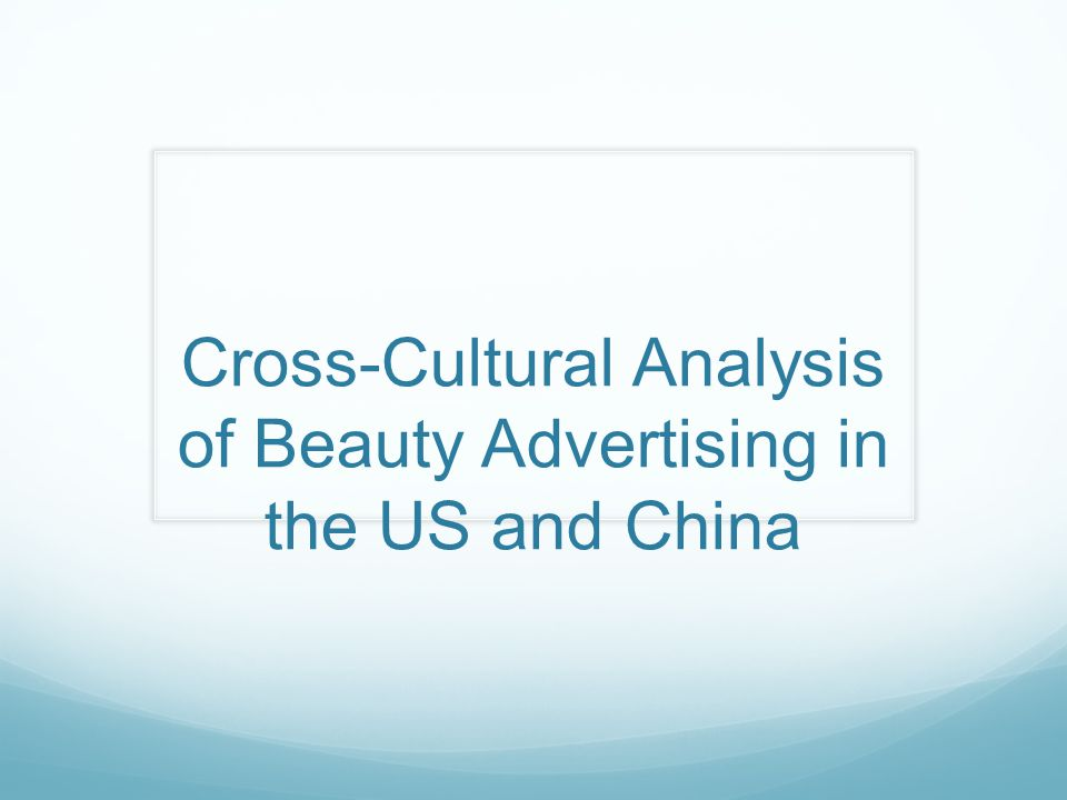 Cross-Cultural Analysis of Beauty Advertising in the US and China
