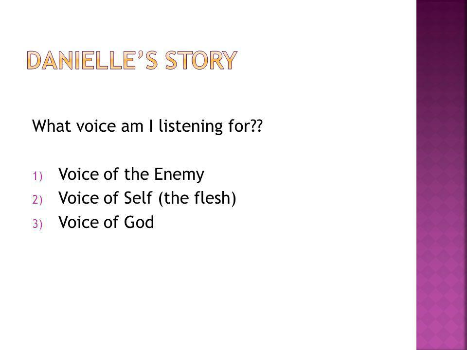 What voice am I listening for 1) Voice of the Enemy 2) Voice of Self (the flesh) 3) Voice of God