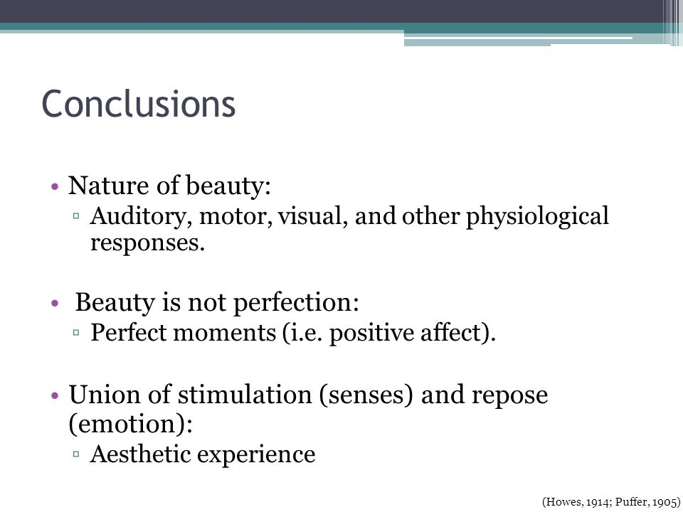 Conclusions Nature of beauty: Auditory, motor, visual, and other physiological responses.