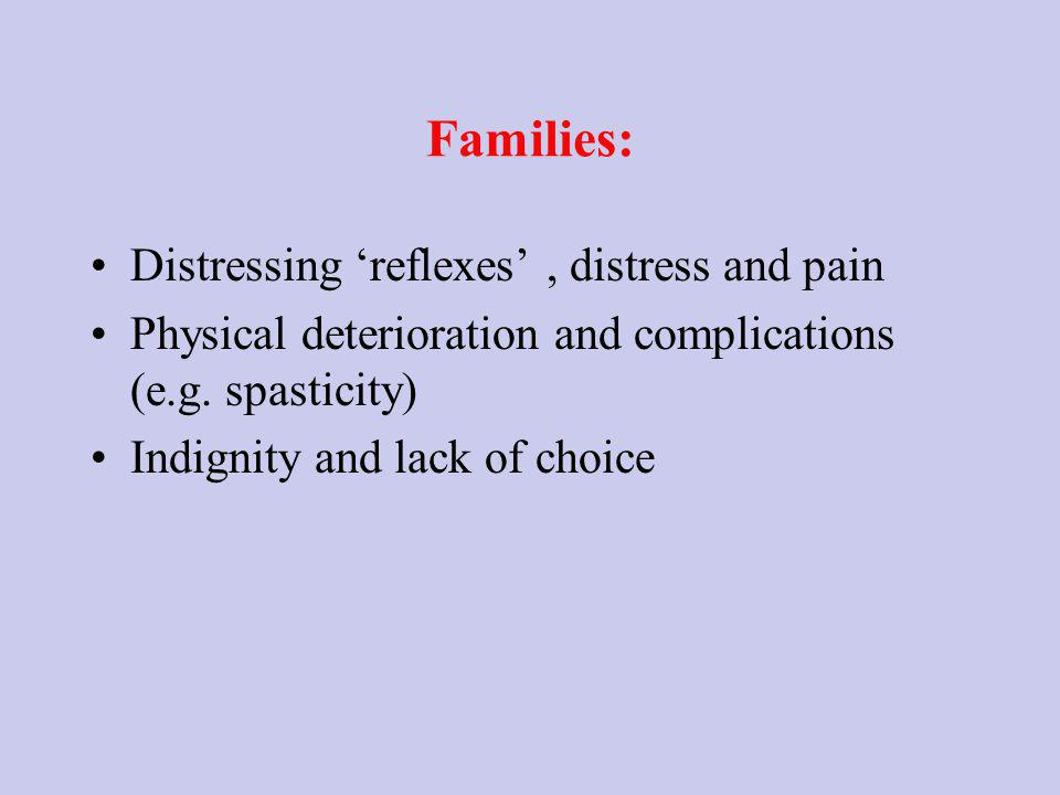 Families: Distressing reflexes, distress and pain Physical deterioration and complications (e.g.