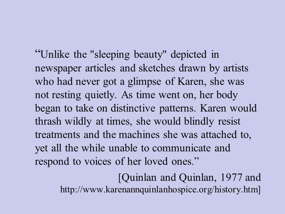 Unlike the sleeping beauty depicted in newspaper articles and sketches drawn by artists who had never got a glimpse of Karen, she was not resting quietly.
