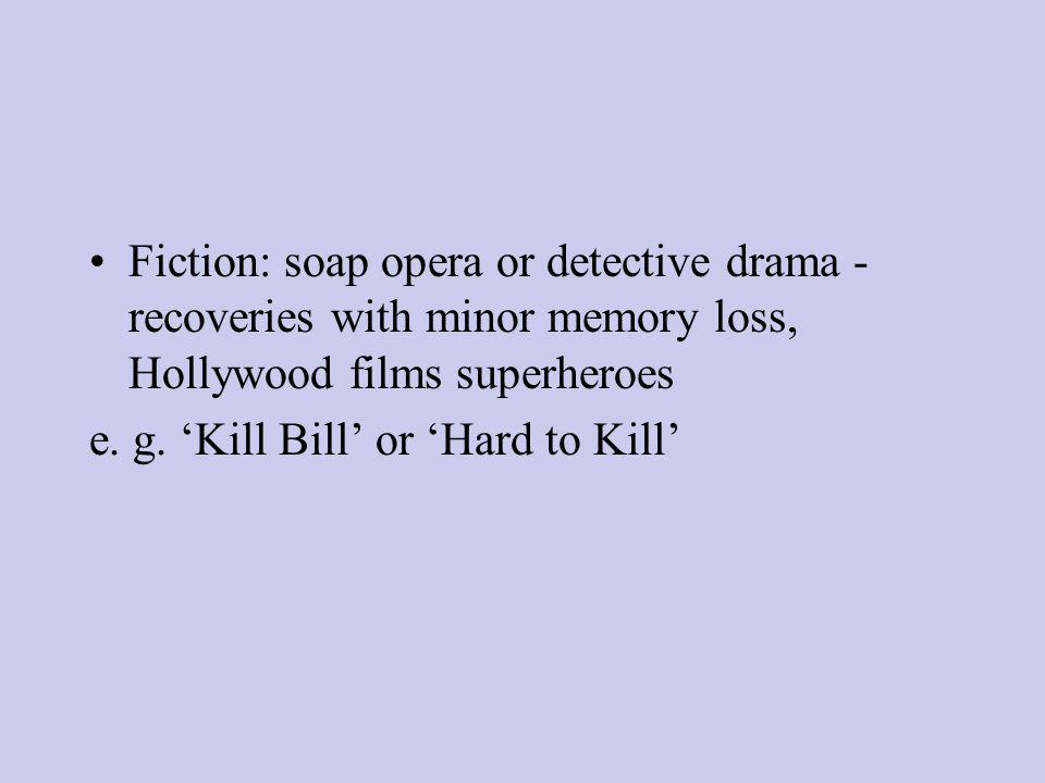 Fiction: soap opera or detective drama - recoveries with minor memory loss, Hollywood films superheroes e.