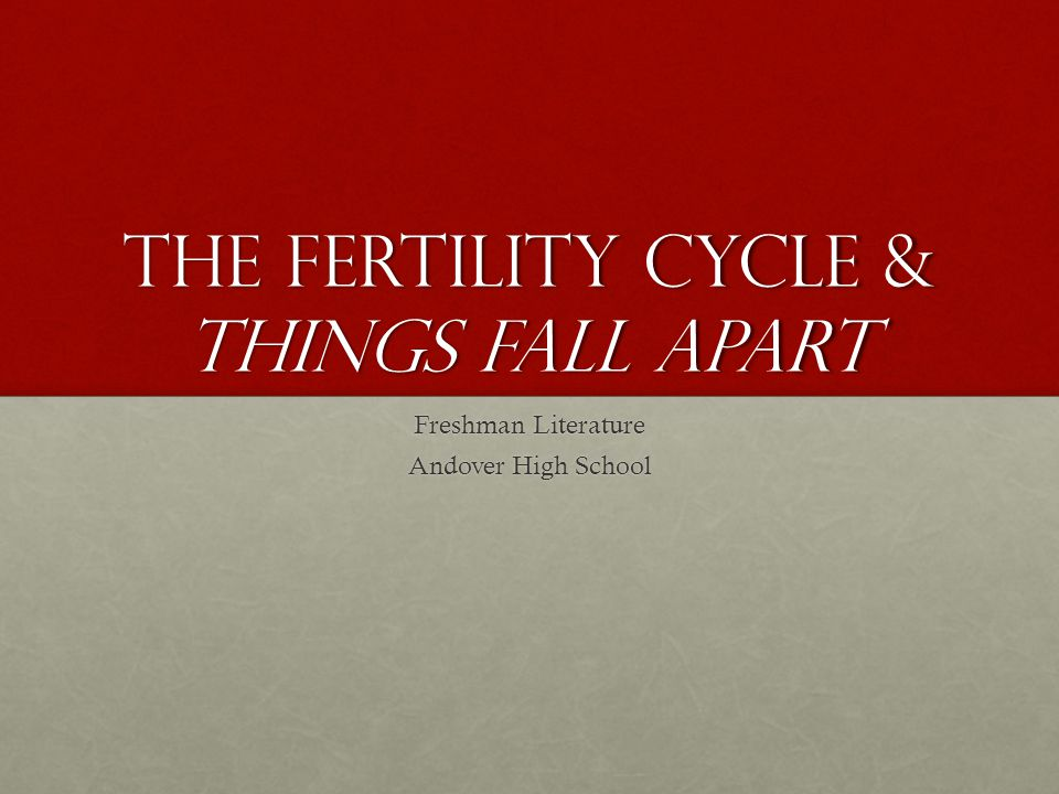 The Fertility Cycle & Things fall apart Freshman Literature Andover High School