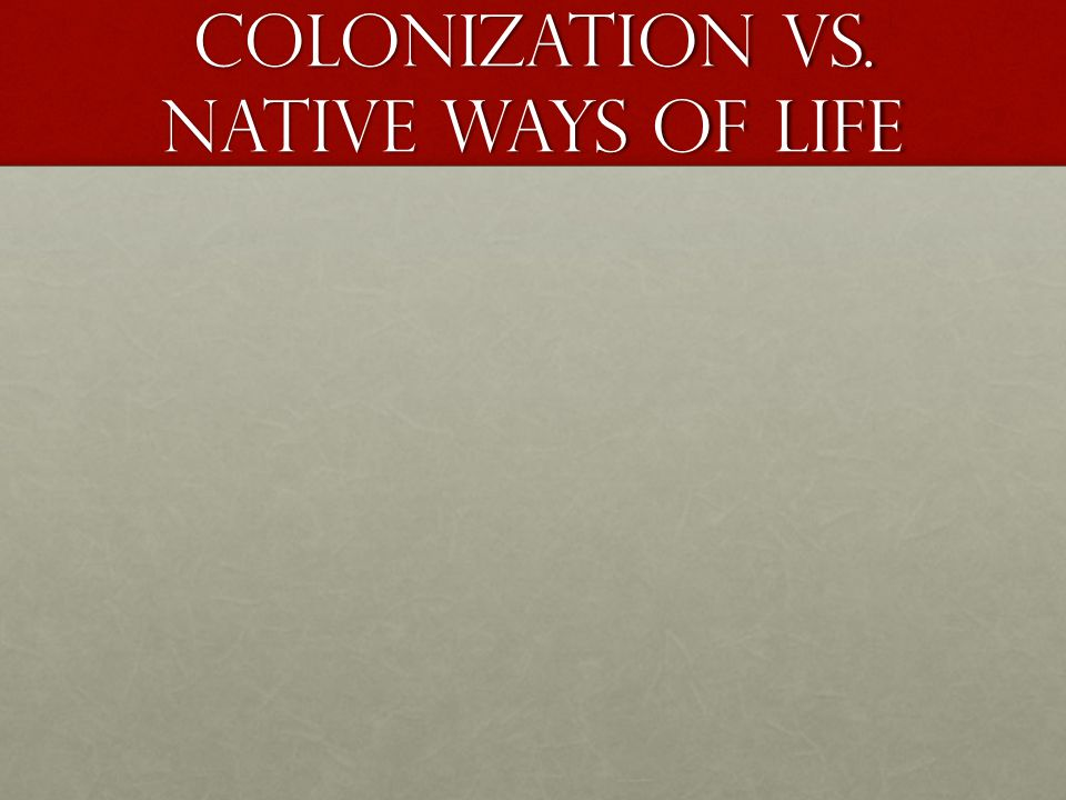 Colonization vs. native ways of life