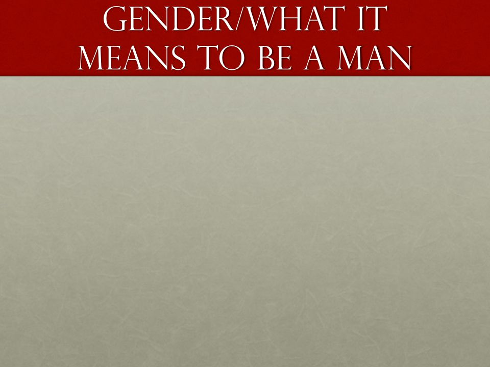 Gender/What it means to be a man