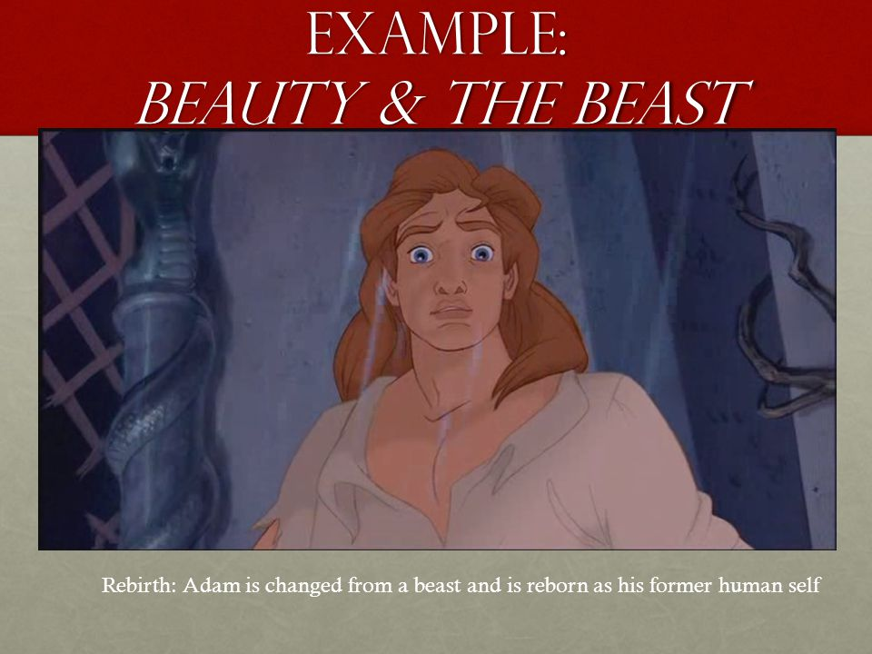 Example: beauty & the beast Rebirth: Adam is changed from a beast and is reborn as his former human self