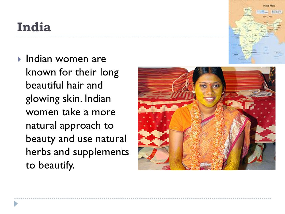 India Indian women are known for their long beautiful hair and glowing skin.