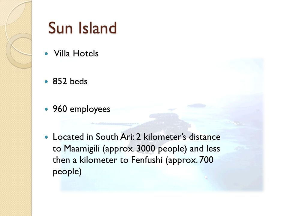 Sun Island Villa Hotels 852 beds 960 employees Located in South Ari: 2 kilometers distance to Maamigili (approx.