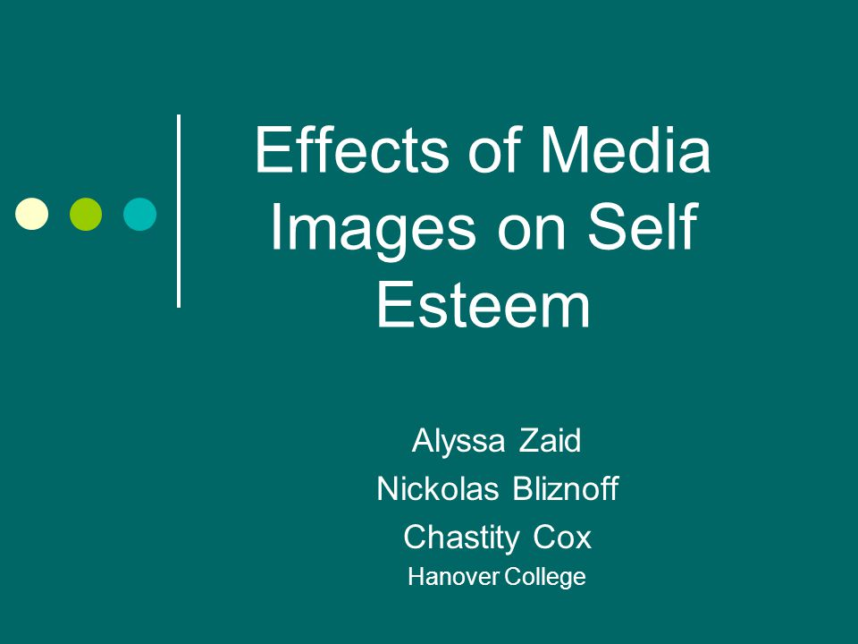 Effects of Media Images on Self Esteem Alyssa Zaid Nickolas Bliznoff Chastity Cox Hanover College