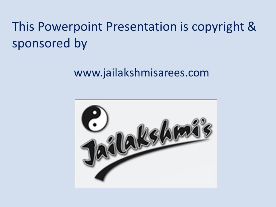 This Powerpoint Presentation is copyright & sponsored by www.jailakshmisarees.com