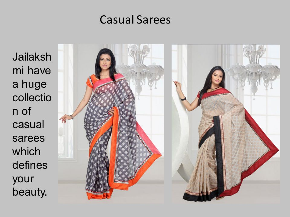 Casual Sarees Jailaksh mi have a huge collectio n of casual sarees which defines your beauty.