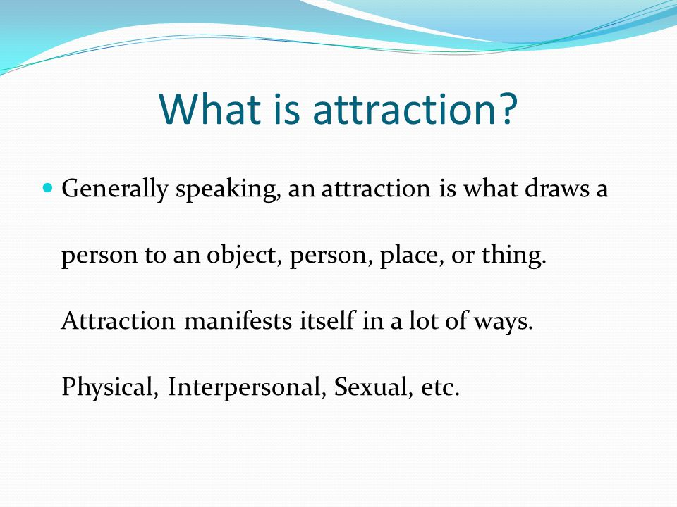 What is attraction.