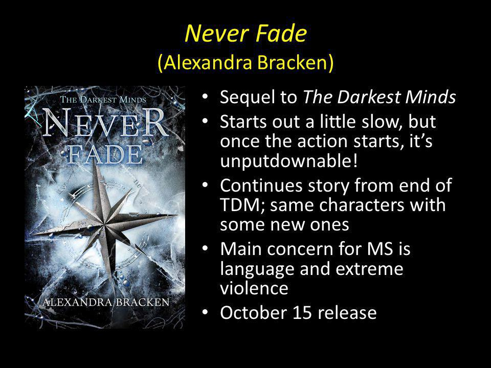Never Fade (Alexandra Bracken) Sequel to The Darkest Minds Starts out a little slow, but once the action starts, its unputdownable.