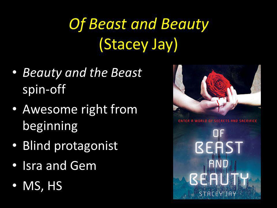 Of Beast and Beauty (Stacey Jay) Beauty and the Beast spin-off Awesome right from beginning Blind protagonist Isra and Gem MS, HS