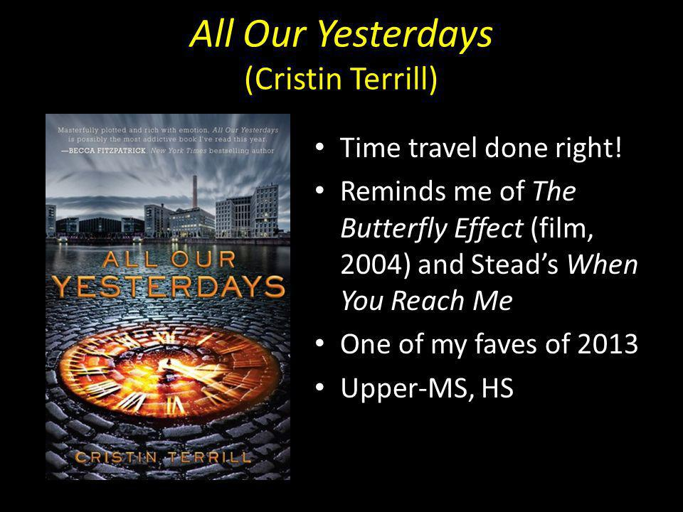 All Our Yesterdays (Cristin Terrill) Time travel done right.