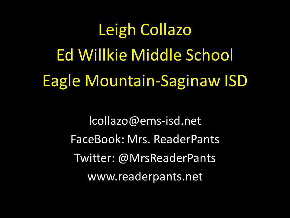 Leigh Collazo Ed Willkie Middle School Eagle Mountain-Saginaw ISD lcollazo@ems-isd.net FaceBook: Mrs.