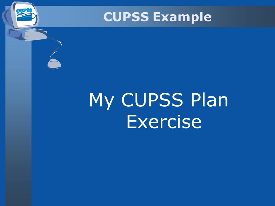 CUPSS Example My CUPSS Plan Exercise