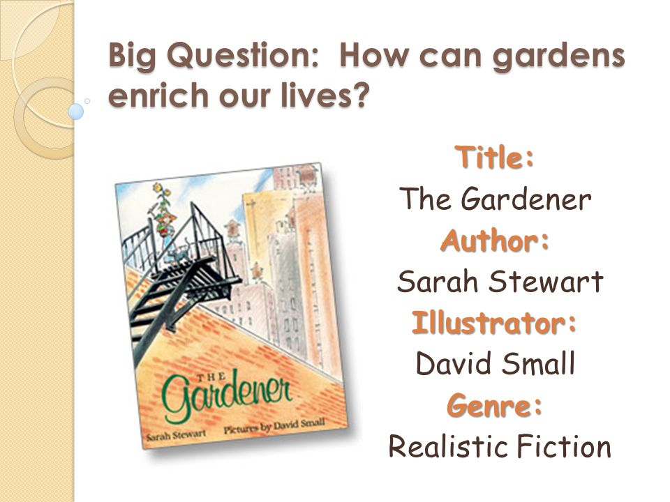 Big Question: How can gardens enrich our lives.