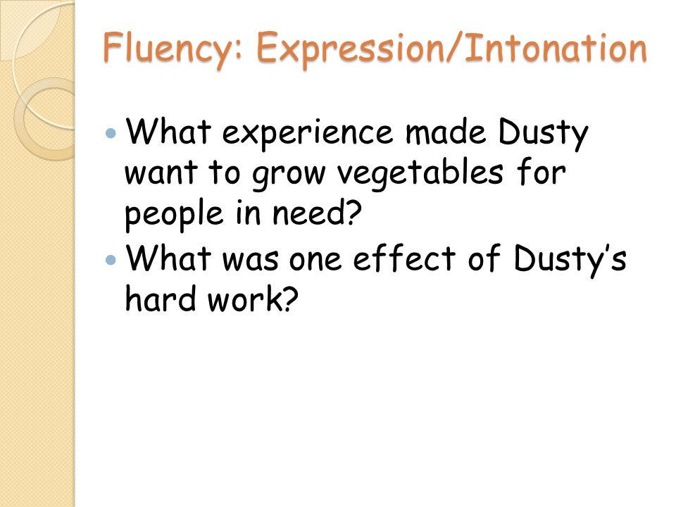 Fluency: Expression/Intonation What experience made Dusty want to grow vegetables for people in need.