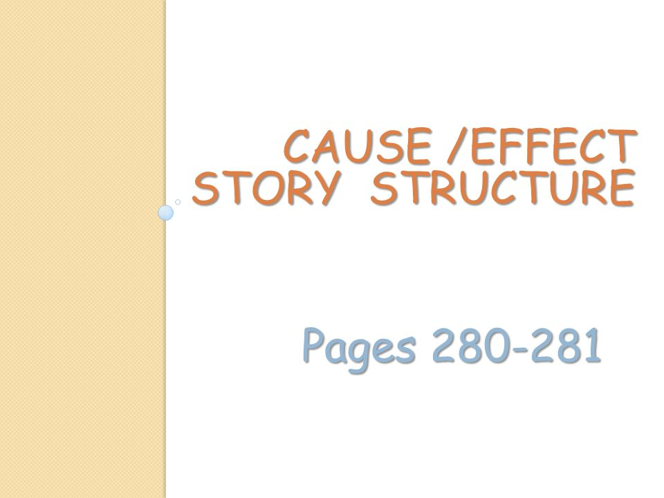 CAUSE /EFFECT STORY STRUCTURE Pages 280-281