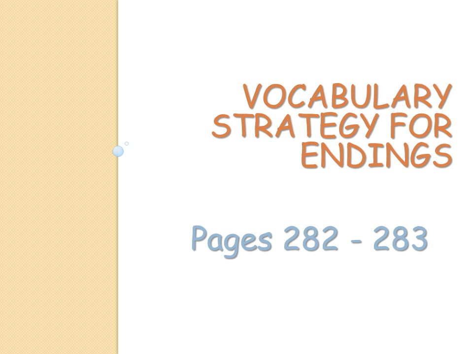 VOCABULARY STRATEGY FOR ENDINGS Pages 282 - 283