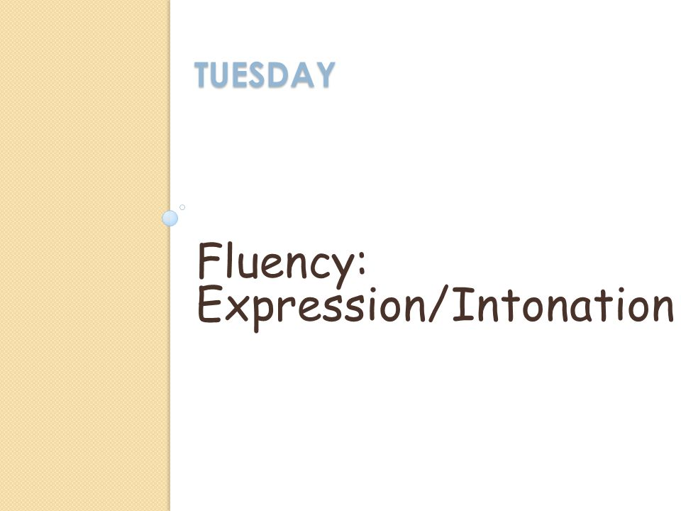 TUESDAY Fluency: Expression/Intonation