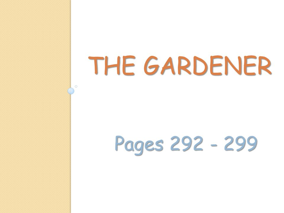 THE GARDENER Pages 292 - 299