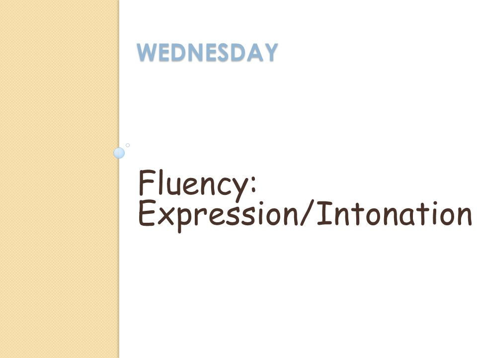WEDNESDAY Fluency: Expression/Intonation