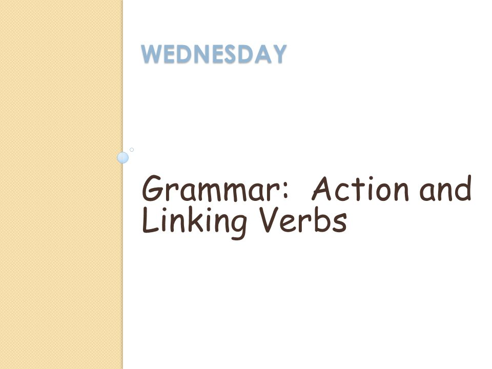 WEDNESDAY Grammar: Action and Linking Verbs
