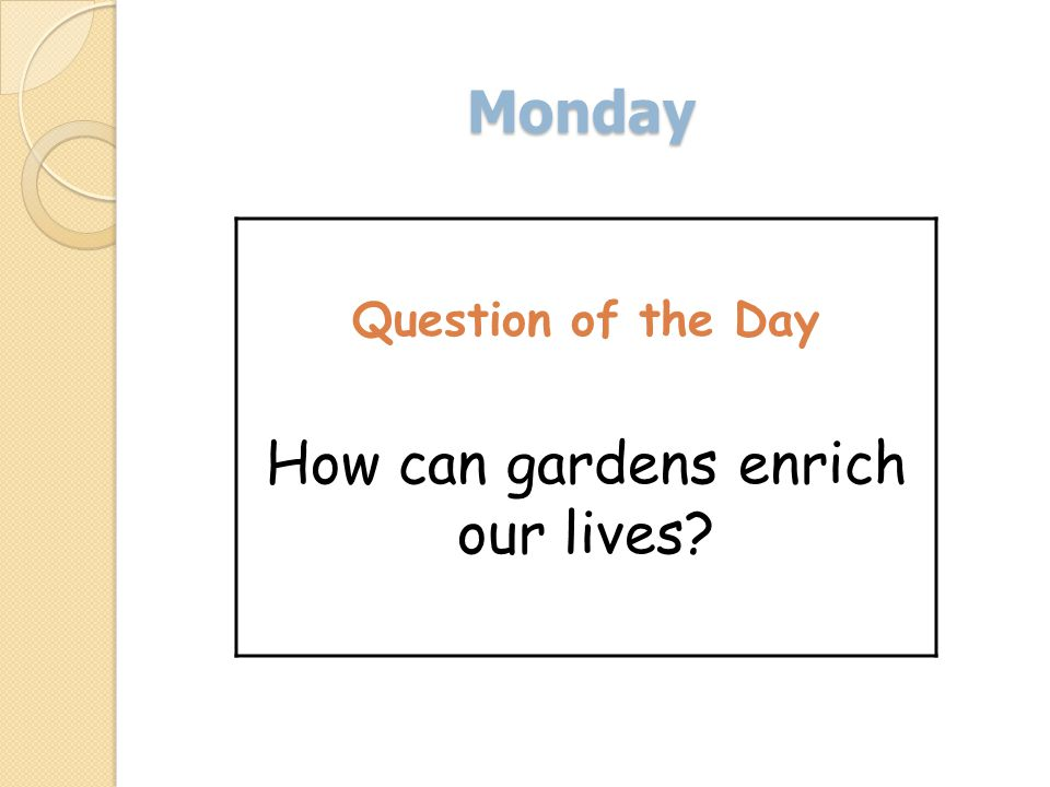 Monday Question of the Day How can gardens enrich our lives