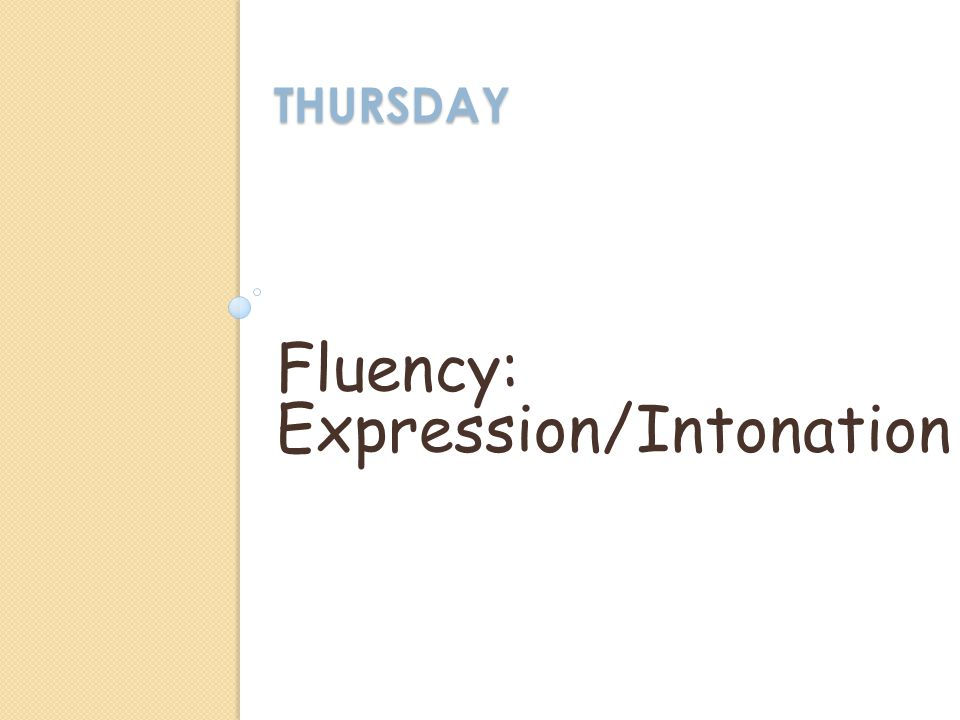 THURSDAY Fluency: Expression/Intonation