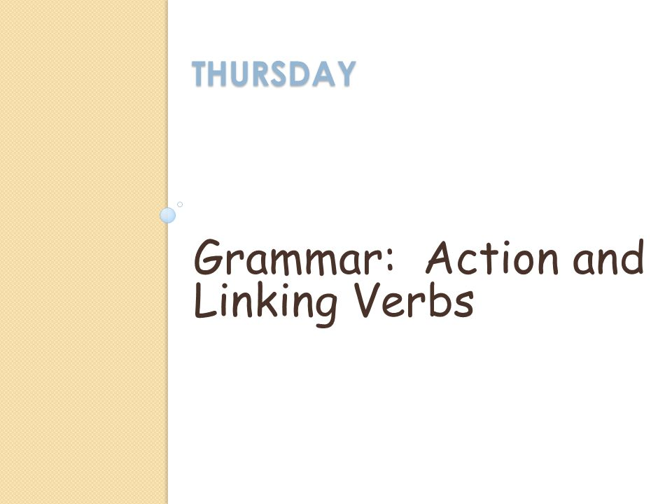 THURSDAY Grammar: Action and Linking Verbs