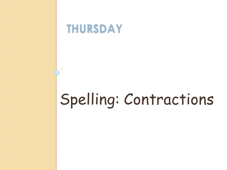 THURSDAY Spelling: Contractions