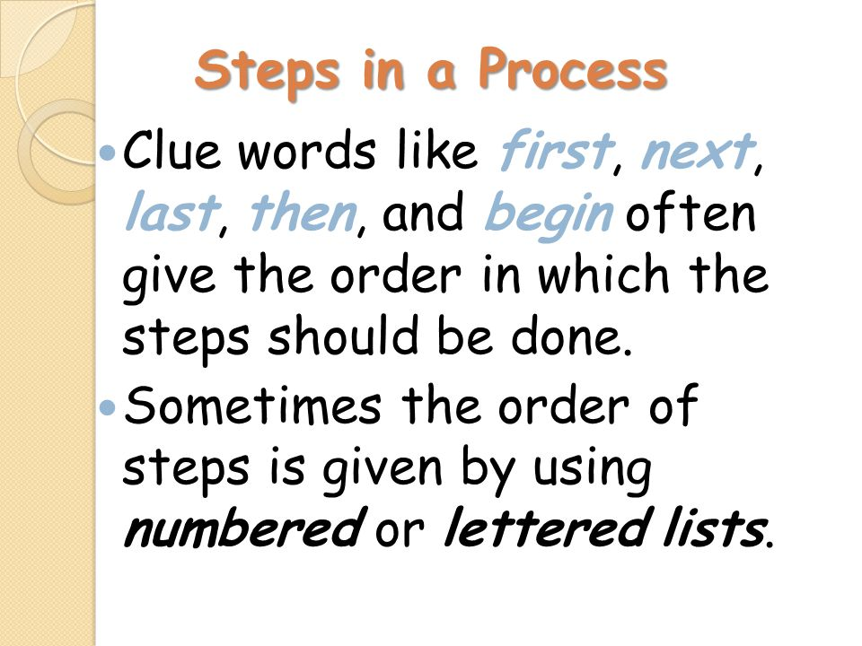 Steps in a Process Clue words like first, next, last, then, and begin often give the order in which the steps should be done.